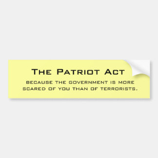 The Patriot Act, because the government is more... Bumper Sticker