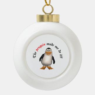 The penguin made me do it ceramic ball christmas ornament