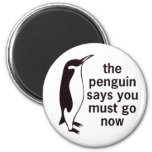 The Penguin Says You Must Go Now 2 Inch Round Magnet