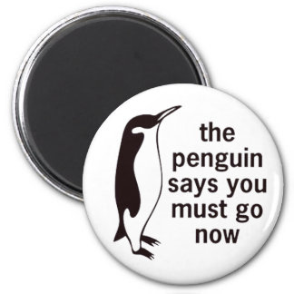 The Penguin Says You Must Go Now Magnet