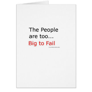 The People are too big too fail! Greeting Card