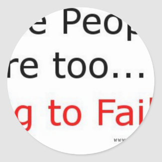 The People are too big too fail! Classic Round Sticker