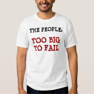 The People: Too Big to Fail Shirt
