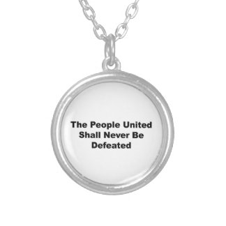 The People United Shall Never Be Defeated Silver Plated Necklace