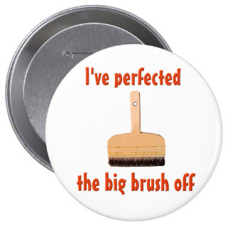 The Perfect Brush Off - Huge Round Button
