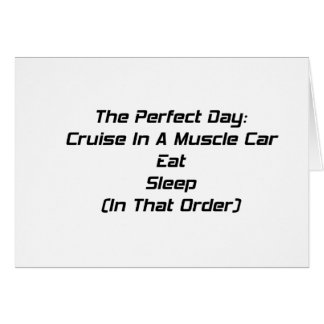 The Perfect Day Cruise In A Muscle Car Eat Sleep I Card