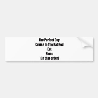The Perfect Day Cruise In The Rat Rod Eat Sleep In Bumper Sticker