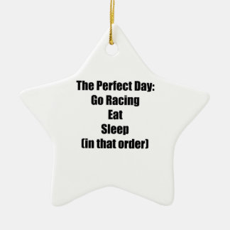 The Perfect Day Go Racing Eat Sleep In That Order Ceramic Ornament