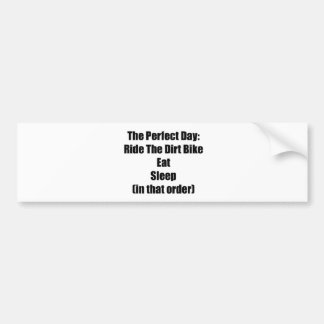 The Perfect Day Ride The Dirt Bike Eat Sleep In Car Bumper Sticker