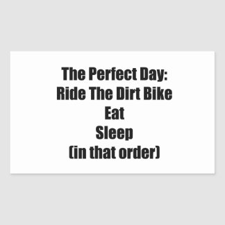 The Perfect Day Ride The Dirt Bike Eat Sleep In Rectangular Sticker