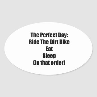 The Perfect Day Ride The Dirt Bike Eat Sleep In Oval Sticker