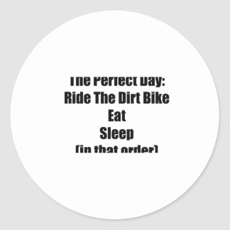 The Perfect Day Ride The Dirt Bike Eat Sleep In Classic Round Sticker