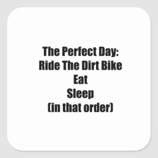 The Perfect Day Ride The Dirt Bike Eat Sleep In Square Sticker