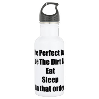 The Perfect Day Ride The Dirt Bike Eat Sleep In Water Bottle