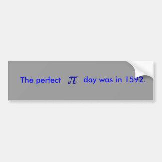 The perfect pi day was in 1592. bumper sticker
