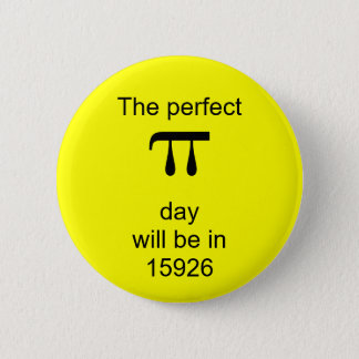 The perfect pi day will be in 15926 pinback button