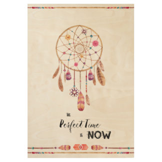 The Perfect Time is Now Dreamcatcher Wood Poster