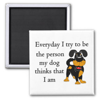 The person my dog thinks that I am Fridge Magnets