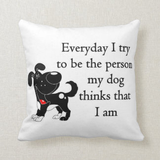 The person my dog thinks that I am Throw Pillow