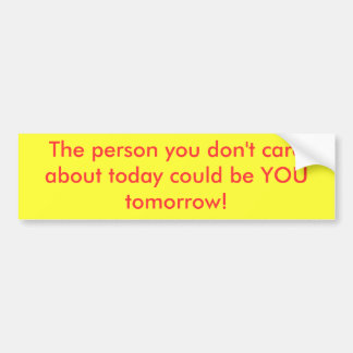 The person you don't care about today could be ... car bumper sticker