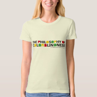 The Philosophy of COLORBLINDNESS T Shirt