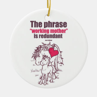 """The phrase ""working to mother"" is redundant"" Ceramic Ornament"