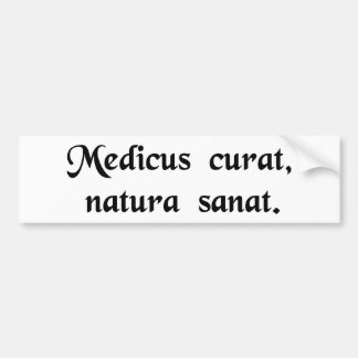 The physician treats, nature cures. car bumper sticker