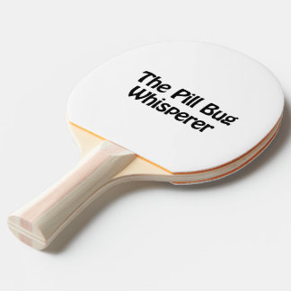 the pill bug whisperer ping pong paddle