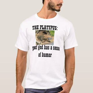 the platypus: proof god has a sense of humor T-Shirt