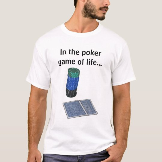 The Poker Game Of Life T-Shirt