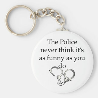 THE POLICE NEVER THINK ITS AS FUNNY AS YOU DO BASIC ROUND BUTTON KEYCHAIN