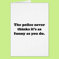 The Police Never Thinks It's As Funny As You Do Card