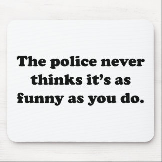 The Police Never Thinks It's As Funny As You Do Mouse Pad