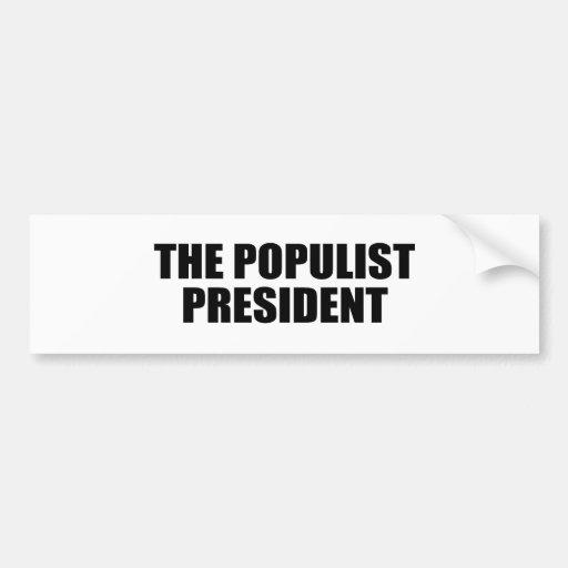 THE POPULIST PRESIDENT BUMPER STICKER