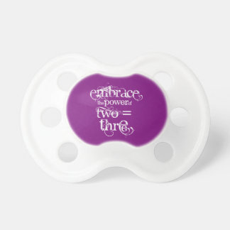 """""""...the power of 2=3"""" Baby Pacifier"""