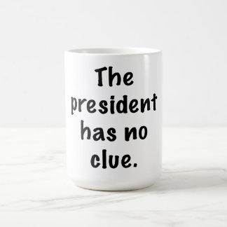The president has no clue coffee mug