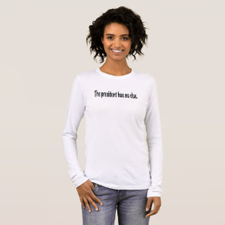 The president has no clue long sleeve T-Shirt