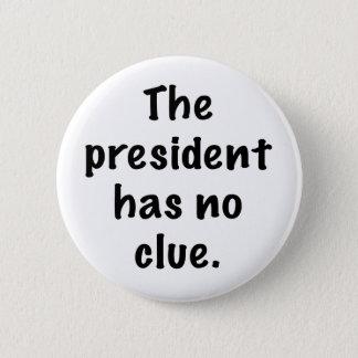 The president has no clue pinback button