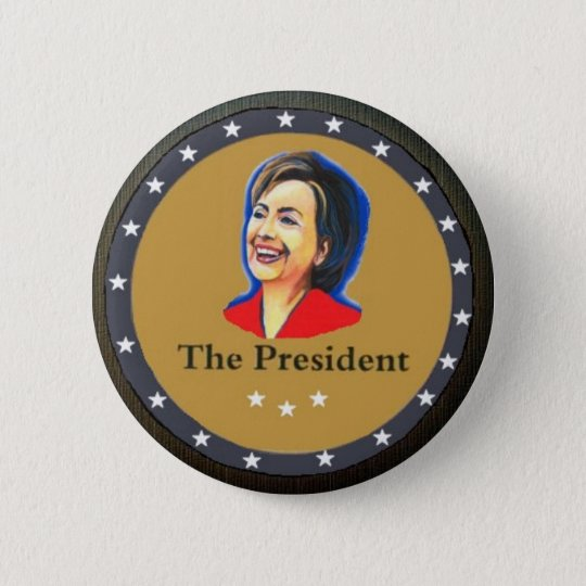 The President: Hillary Clinton Pinback Button