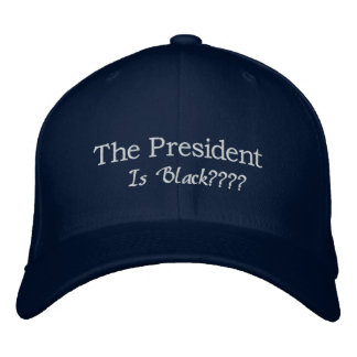 The President Is Black? Embroidered Baseball Cap