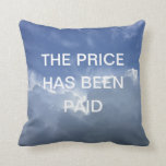 The Price Has Been Paid Inspirational Christian Throw Pillow