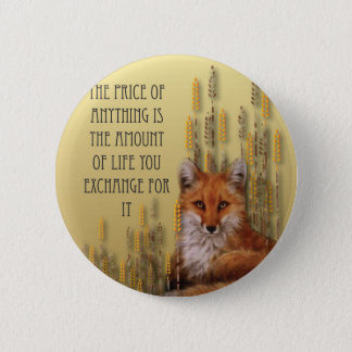 The Price Of Anything Is The Amount Of Life Yoy Ex Pinback Button