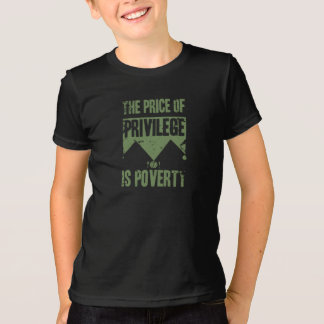 The price of privilege is poverty T-Shirt