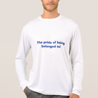 The pride of being belonged to! T-Shirt