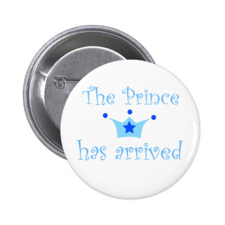the prince has arrived. pinback button