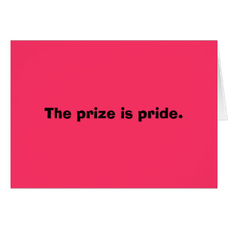 The prize is pride. card