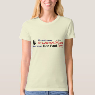 The Problem is Debt The Solution is Ron Paul 2012 T-Shirt