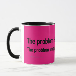 The problem is that you can't keep your mouth shut mug