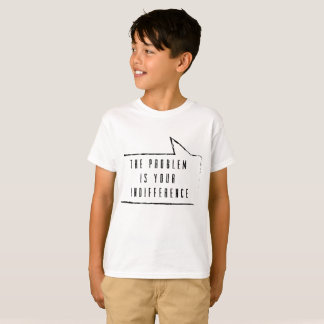 The problem is your indifference t-shirt