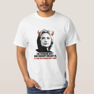 The problem isn't how corrupt Hillary is - It's th T-Shirt